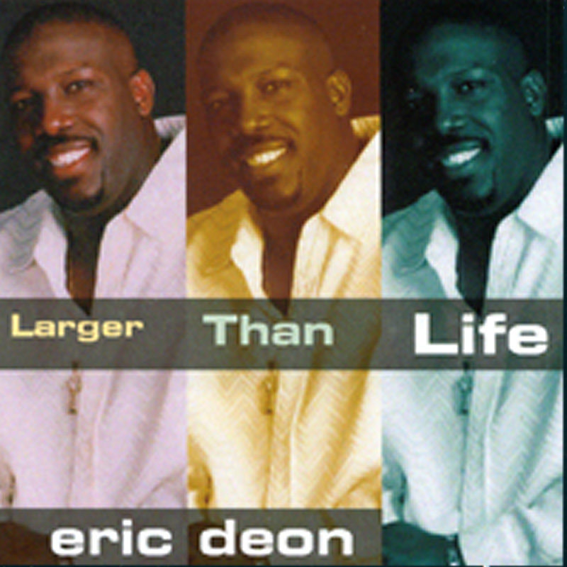 Eric Deon Larger Than Life